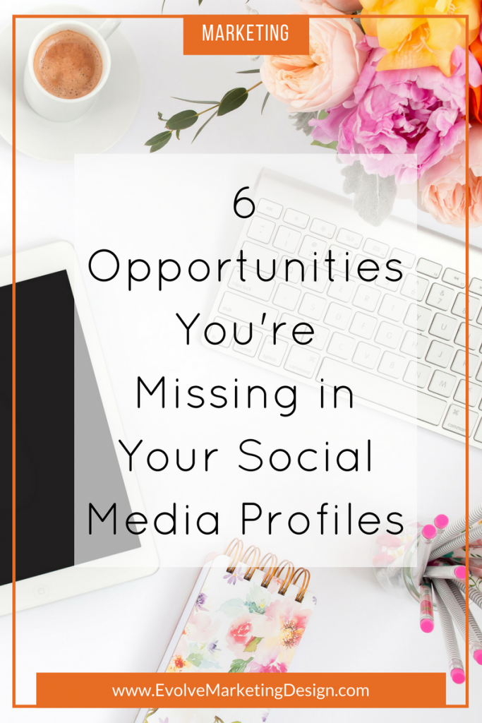 6 Opportunities You're Missing in Your Social Media Profiles