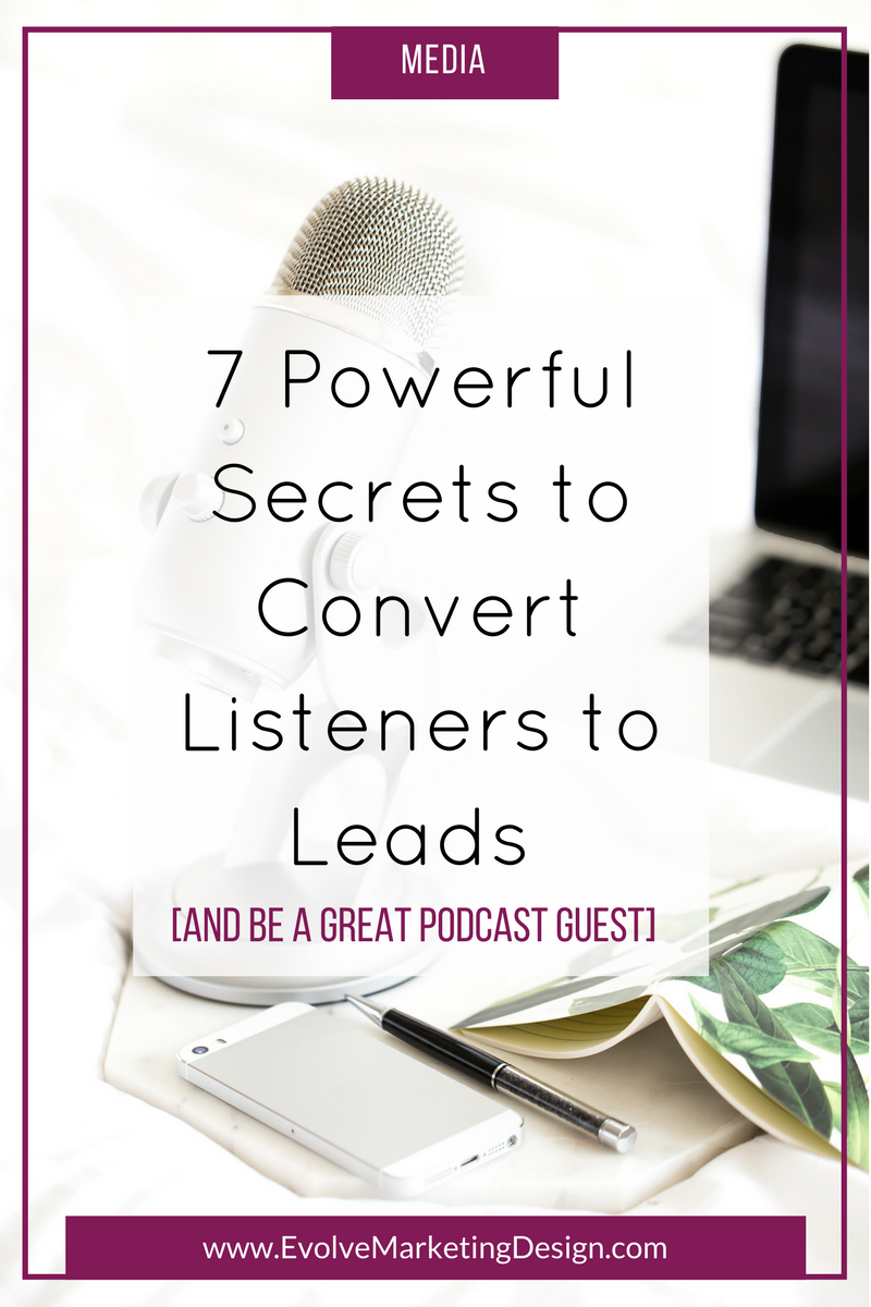 Use these 7 powerful insider secrets to convert listeners to leads when you're a guest on podcast.