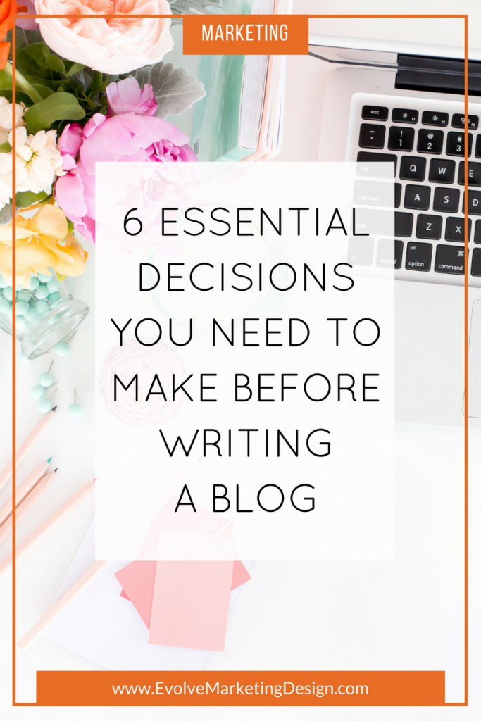 Before you sit down to write a blog, make these 6 essential decisions first.