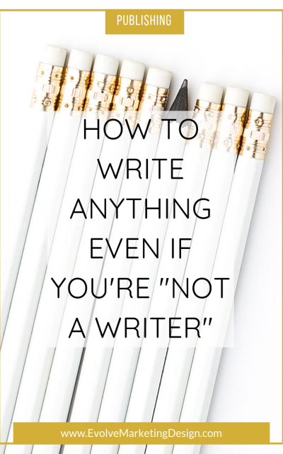 """How to Write Anything – Even If You're """"Not a Writer"""""""