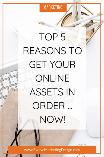 Top 5 Reasons to Get Your Online Assets in Order … Now!