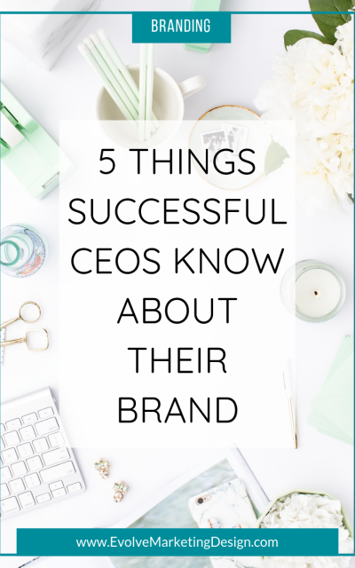 5 Things Successful CEOs Know About Their Brand