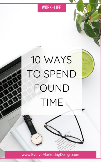 10 Ways to Spend Found Time