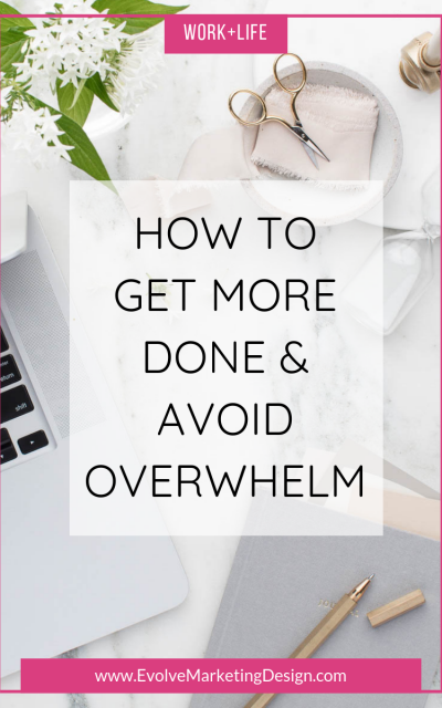 How to Get More Done and Avoid Overwhelm