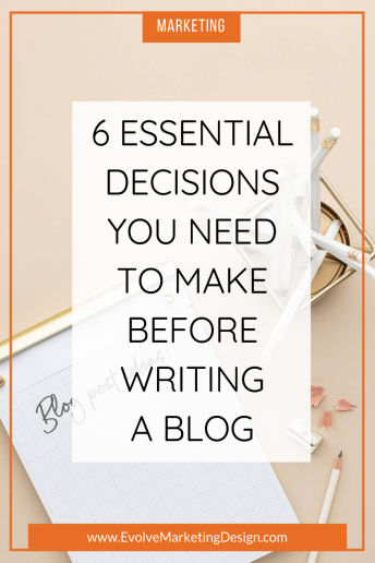 6 Essential Decisions You Need to Make Before Writing a Blog