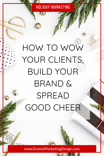 How to Wow Your Clients, Build Your Brand and Spread Good Cheer