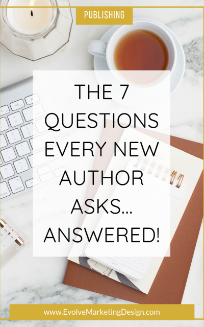 The 7 Questions Every New Author Asks … Answered!